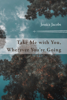 Cover image of Take Me With You, Wherever You're Going